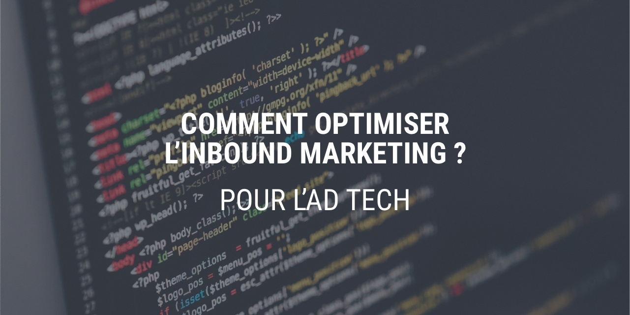 4 moyens sûrs pour optimiser l'inbound marketing de son Ad Tech